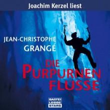 Die Purpurnen Flüsse - Jean-Christophe Grangé,Joachim Kerzel