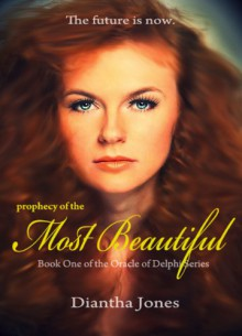 Prophecy of the Most Beautiful (Oracle of Delphi #1) - Diantha Jones