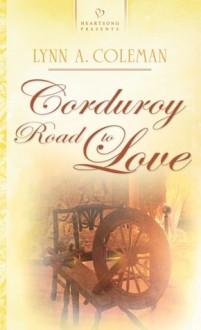 Corduroy Road to Love - Lynn A. Coleman