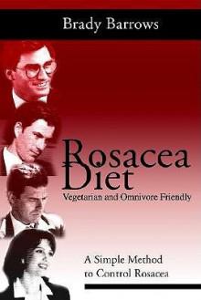 Rosacea Diet: A Simple Method to Control Rosacea - Brady Barrows