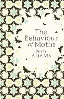 Behavior Of Moths - Poppy Adams
