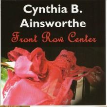 Front Row Center - Cynthia B. Ainsworthe