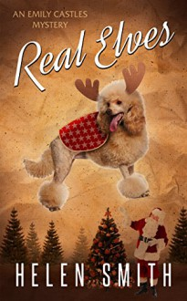 Real Elves: A Christmas Story (Emily Castles Mysteries) - Helen Smith