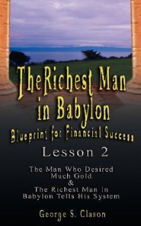 The Richest Man in Babylon: Blueprint for Financial Success - Lesson 2: Seven Remedies for a Lean Purse, the Debate of Good Luck & the Five Laws of Gold - George S. Clason