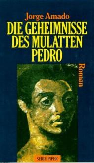 Die Geheimnisse des Mulatten Pedro: Roman - Jorge Amado