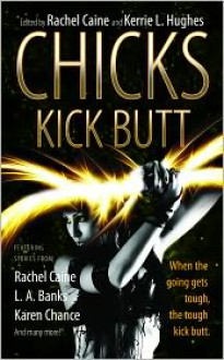 Chicks Kick Butt - Rachel Caine, Kerrie L. Hughes