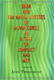 Ebba and the Green Dresses of Olivia Gomez in a Time of Conflict and War - Joan Tewkesbury