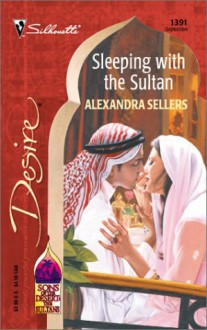 Sleeping With The Sultan (Sons Of The Desert: The Sultans) (Silhouette Desire, No. 1391) - Alexandra Sellers