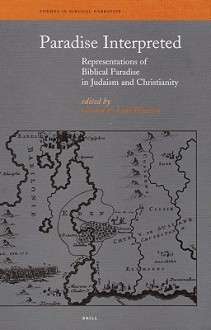 Paradise Interpreted: Representations of Biblical Paradise in Judaism and Christianity - Gerard P. Luttikhuizen