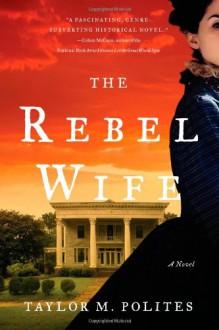 The Rebel Wife: A Novel - Taylor M Polites