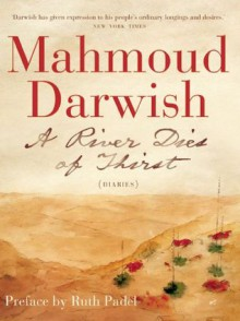 A River Dies Of Thirst: A Diary - Mahmoud Darwish