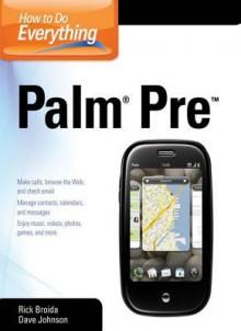 How to Do Everything Palm Pre - Rick Broida, Dave Johnson