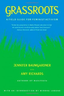 Grassroots: A Field Guide for Feminist Activism - Winona LaDuke,Amy Richards,Jennifer Baumgardner