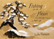 Fishing for the Moon and Other Zen Stories: A Pop-up - Lulu Hansen