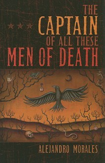 The Captain of All These Men of Death - Alejandro Morales