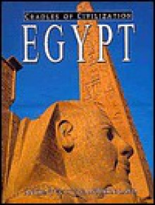 Cradles of Civilization: Egypt : Ancient Culture, Modern Land (Cradles of Civilization Series Volume 1) - Jaromir Malek