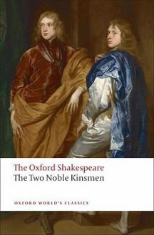 The Two Noble Kinsmen: The Oxford Shakespeare (Oxford World's Classics) - John Fletcher, William Shakespeare