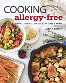 Cooking Allergy-Free: Simple Inspired Meals for Everyone - Jenna Short