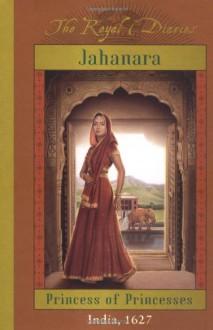 Jahanara: Princess of Princesses, India, 1627 - Kathryn Lasky