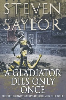 A Gladiator Dies Only Once - Steven Saylor