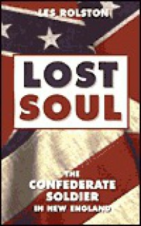 Lost Soul: The Confederate Soldier in New England - Les Rolston