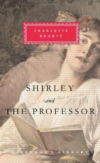Shirley and The Professor (2 in 1) (Everyman's Library Classics, #292) - Charlotte Brontë, Rebecca Fraser