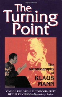 The Turning Point: Thirty-Five Years in this Century, the Autobiography of Klaus Mann - Klaus Mann