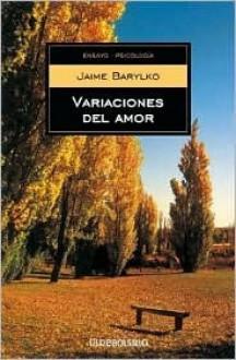 Variaciones Del Amor/ Variations of Love (Ensayo-Psicologia / Essay-Psychology) - Jaime Barylko