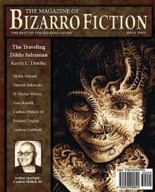 The Magazine of Bizarro Fiction - Kevin Donihe, Jeff Burk, Carlton Mellick III