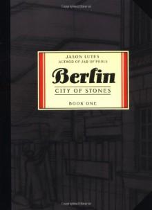 Berlin, Vol. 1: City of Stones - Jason Lutes