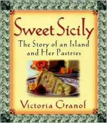 Sweet Sicily: The Story of an Island and Her Pastries - Victoria Granof, Melo Minnella (Photographer), Thomas Michael Alleman (Photographer), Linda V. Lewis (Photographer)