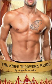 The Knife Thrower's Bride (Under the Big Top Book 1) - Angie Troubador