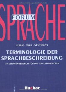 Terminologie der Sprachbeschreibung: Ein Lernwörterbuch für das Anglistikstudium - Thomas Herbst;Rita Stoll;Rudolf Westermayr