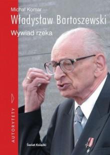 Władysław Bartoszewski. Wywiad rzeka - Władysław Bartoszewski,Michał Komar