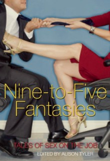 Nine-to-Five Fantasies: Tales of Sex on the Job - Alison Tyler