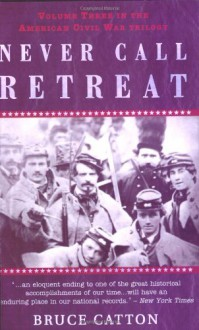 Never Call Retreat - Bruce Catton, E.B. Long