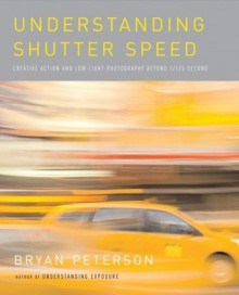 Understanding Shutter Speed: Creative Action and Low-Light Photography Beyond 1/125 Second - Bryan Peterson