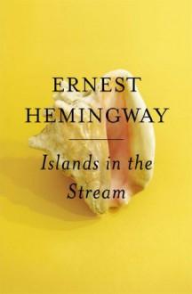 Islands in the Stream: A Novel - Ernest Hemingway