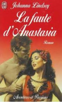 La Faute d'Anastasia - Johanna Lindsey