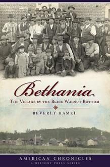 Bethania: The Village by the Black Walnut Bottom - Beverly Hamel
