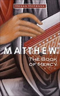 Matthew: The Book of Mercy - Megan McKenna