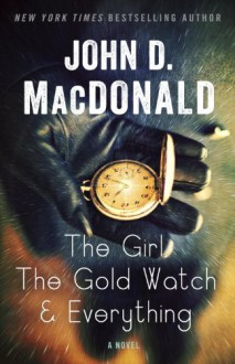 The Girl, the Gold Watch & Everything: A Novel - John D. MacDonald