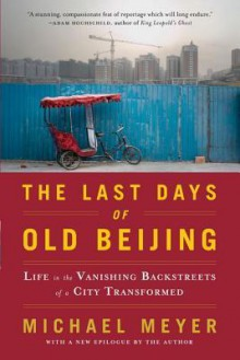 The Last Days of Old Beijing - Michael Meyer