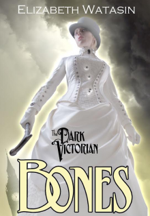 The Dark Victorian: Bones - Elizabeth Watasin