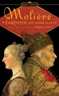 Tartuffe and Other Plays - Molière, Virginia Scott, Donald M. Frame