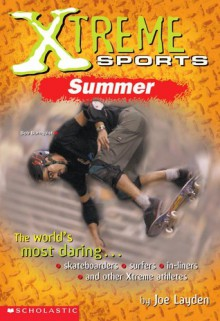 Xtreme Sports: Summer (Xtreme Sports) - Joe Layden, Joseph Layden