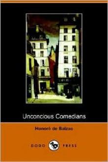 Unconscious Comedians - Honoré de Balzac, Katharine Prescott Wormeley