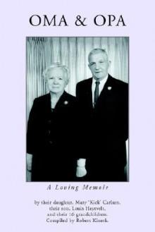 Oma & Opa: A Loving Memoir - Mary Kick Carlson, Robert Kinerk, Mary Kick Carlson