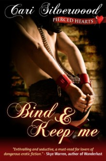Bind and Keep Me - Cari Silverwood
