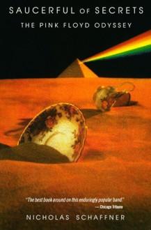 Saucerful of Secrets: The Pink Floyd Odyssey - Nicholas Schaffner